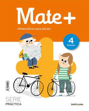 MATE+ MATEMATICAS PARA PENSAR SERIE PRACTICA 4 PRIMARIA