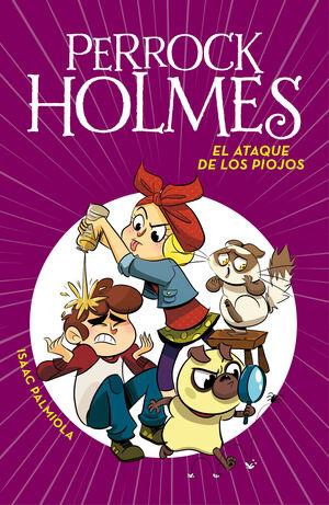 EL ATAQUE DE LOS PIOJOS (SERIE PERROCK HOLMES 11)