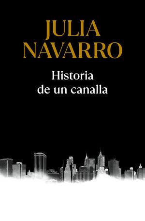 HISTORIA DE UN CANALLA.(JULIA NAVARRO)