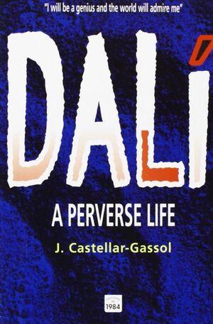 DALÍ: A PERVERSE LIFE