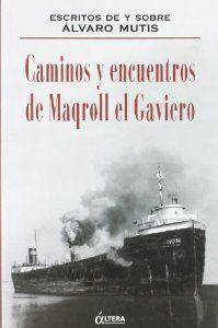 CAMINOS Y ENCUENTROS DE MAGROLL EL GRAVIERO: ESCRITOS DE Y SOBRE ÁLVARO MUTIS