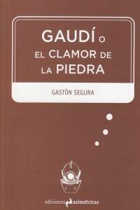 GAUDI O EL CLAMOR DE PIEDRA