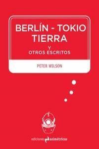 BERLIN-TOKIO-TIERRA Y OTROS ESCRITOS