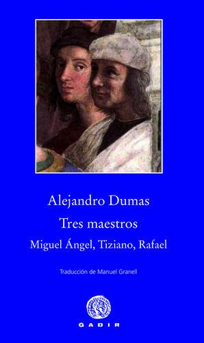 TRES MAESTROS: MIGUEL ANGEL TIZIANO RAFAEL