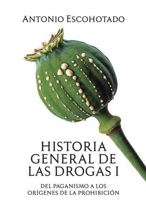 HISTORIA GENERAL DE LAS DROGAS (TOMO I)